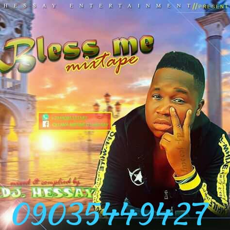 DOWNLOAD MUSIC ] Dj Hessay – Bless Me ( MIXTAPE ) – Go Viral